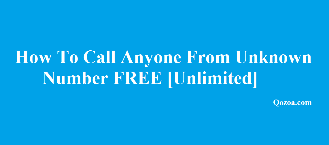 How To Call Anyone From Unknown Number FREE [Unlimited]