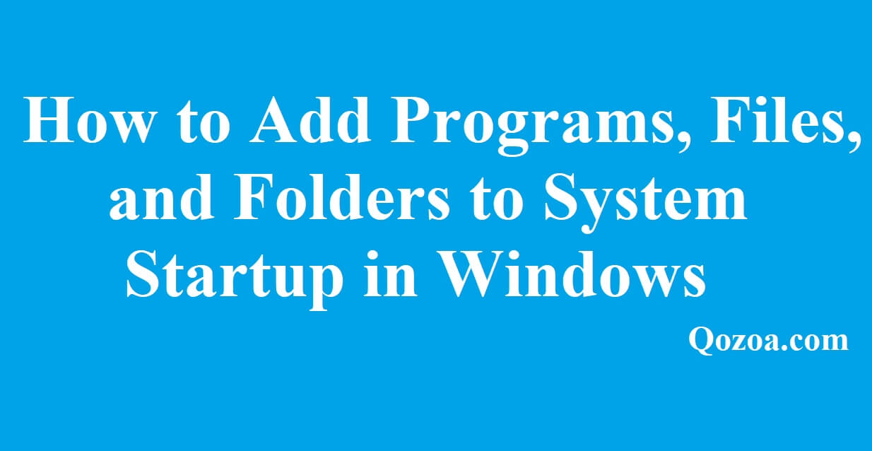 How to Add Programs, Files, and Folders to System Startup in Windows