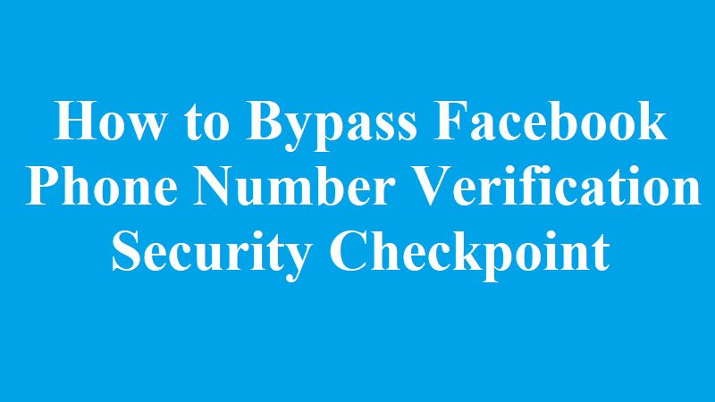 How to Bypass Facebook Phone Number Verification Security