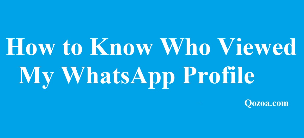 How to Know Who Viewed My WhatsApp Profile