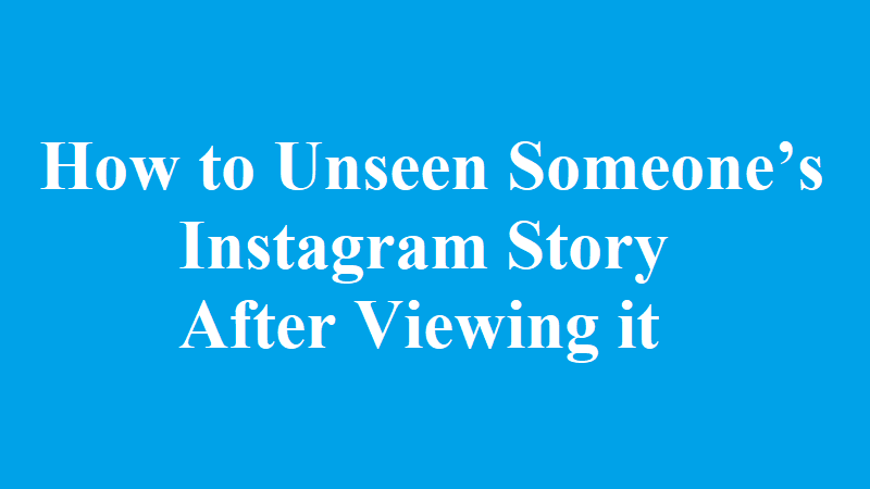 How to Unseen Someone's Instagram Story After Viewing it
