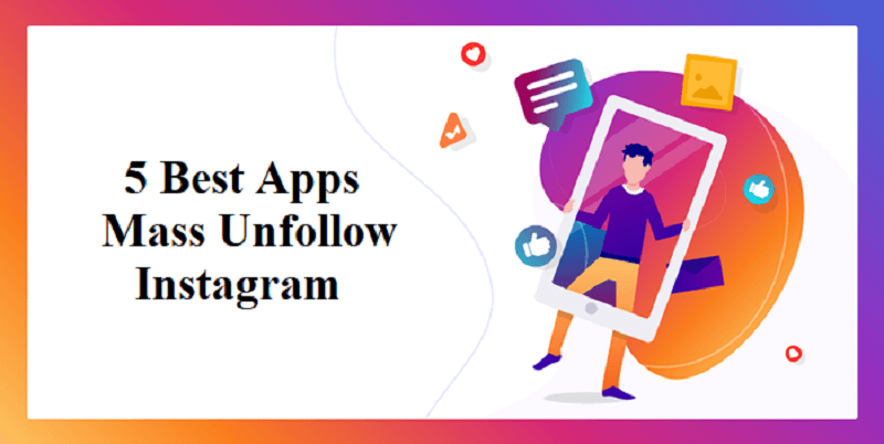 5 Best Apps to Mass Unfollow on Instagram-[Android & iOS]