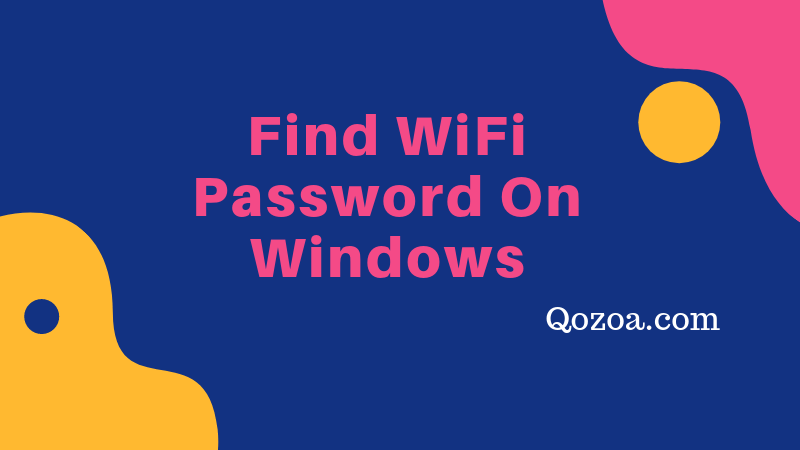 How To Find WiFi Password On Windows 10/8/7 [All Saved Network]